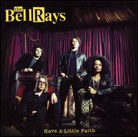 Bellrays, The - Have A Little Faith