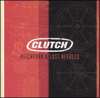 Clutch - Pitchfork And Lost Needles