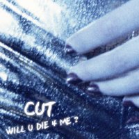 Cut - Will U Die 4 Me?