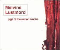 Melvins - + Lustmord - Pigs Of The Roman Empire