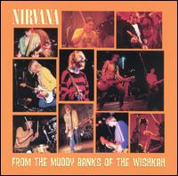 Nirvana - From The Muddy Banks Of The Whishkah