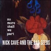 Nick Cave - No More Shall We Part