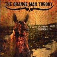 Orange Man Theory, The - Riding A Cannibal Horse From Here To
