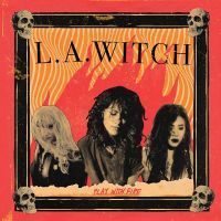 L.A.Witch - Play With Fire