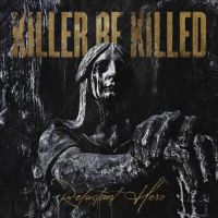 Killer Be Killed - Reluctan Hero