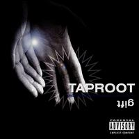 Taproot - The Gift
