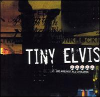 Tiny Elvis - We Are Not All Civilians